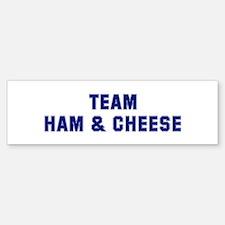 Team HAM & CHEESE Bumper Bumper Bumper Sticker