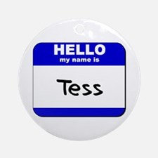 hello my name is tess  Ornament (Round)