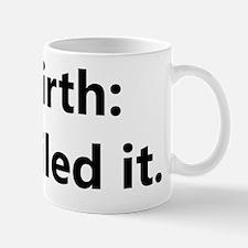 Birth: Nailed it. Mug