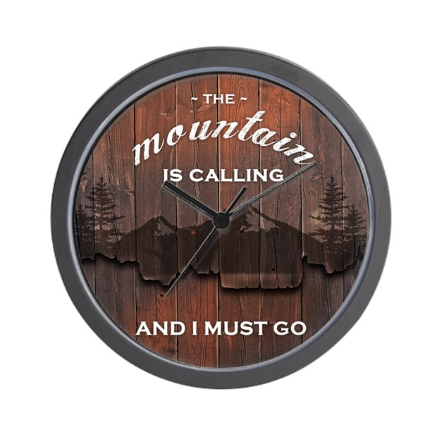 The mountain is calling and i must go p wall clock by for The mountains are calling and i must go metal sign