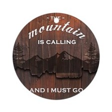 the mountain is calling and i must  Round Ornament