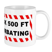 Stay Back 500 Feet Im Masturbating Mug