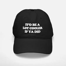 Id be a lot cooler if ya did. Baseball Hat