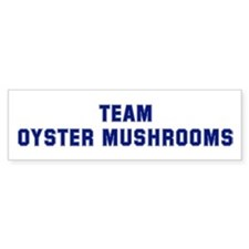 Team OYSTER MUSHROOMS Bumper Bumper Sticker