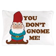 You Dont Gnome Me! Pillow Case