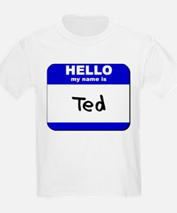 hello my name is ted T-Shirt