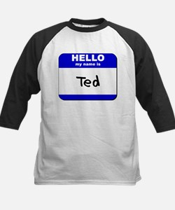 hello my name is ted Kids Baseball Jersey
