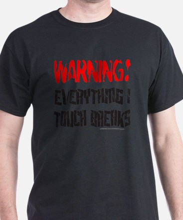 WARNING! EVERYTHING I TOUCH BREAKS T-Shirt