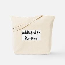 Addicted to Burritos Tote Bag