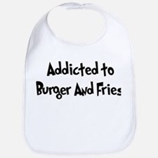 Addicted to Burger And Fries Bib