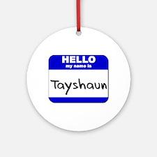 hello my name is tayshaun  Ornament (Round)