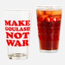 Make Goulash Not War Drinking Glass