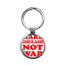 Make Goulash Not War Round Keychain