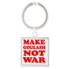 Make Goulash Not War Square Keychain