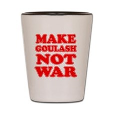 Make Goulash Not War Shot Glass