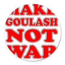 Make Goulash Not War Round Car Magnet