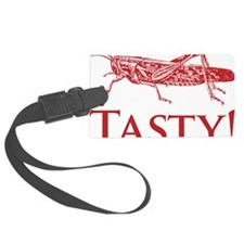 Tasty Yummy Locusts are Better t Luggage Tag