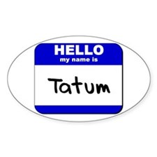 hello my name is tatum Oval Decal