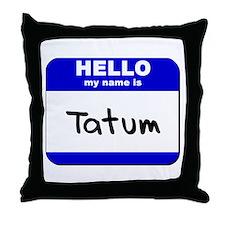 hello my name is tatum  Throw Pillow