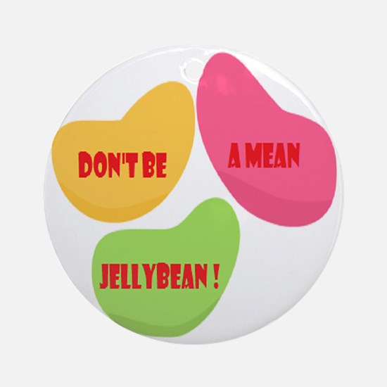 Don't Be A Mean Jellybean Round Ornament