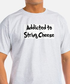 Addicted to String Cheese T-Shirt