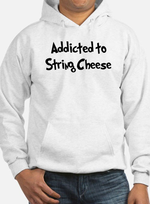 Addicted to String Cheese Hoodie