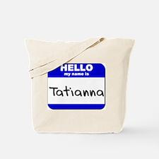 hello my name is tatianna Tote Bag