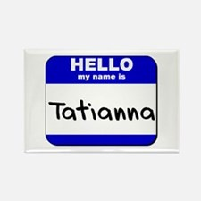 hello my name is tatianna Rectangle Magnet