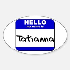 hello my name is tatianna Oval Decal