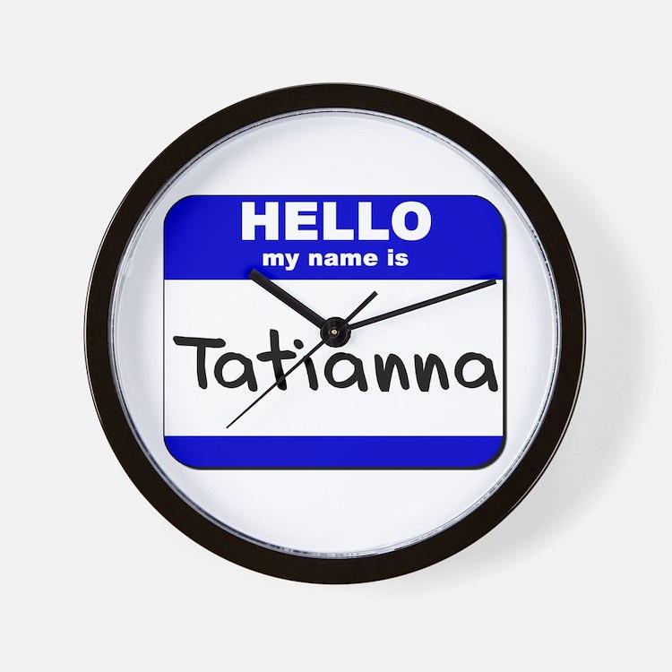 hello my name is tatianna  Wall Clock