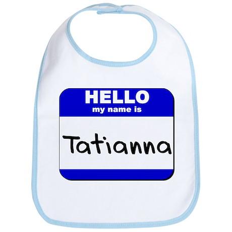 hello my name is tatianna Bib