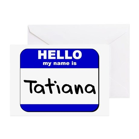 hello my name is tatiana Greeting Cards (Package