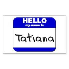 hello my name is tatiana Rectangle Decal