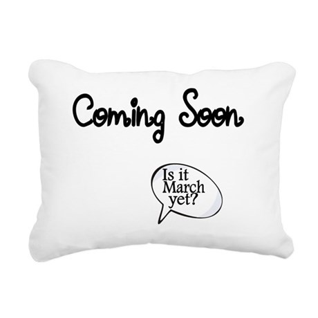 Coming Soon. Is it March Rectangular Canvas Pillow