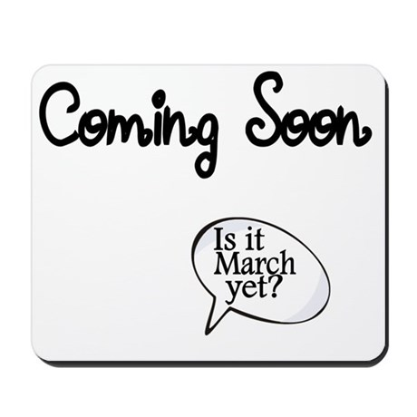 Coming Soon. Is it March yet? Mousepad