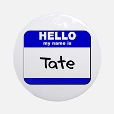 hello my name is tate  Ornament (Round)