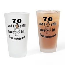 70 still have it Drinking Glass