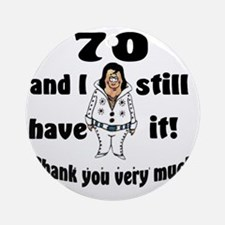 70 still have it Round Ornament