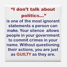 I DONT TALK ABOUT POLITICS Tile Coaster
