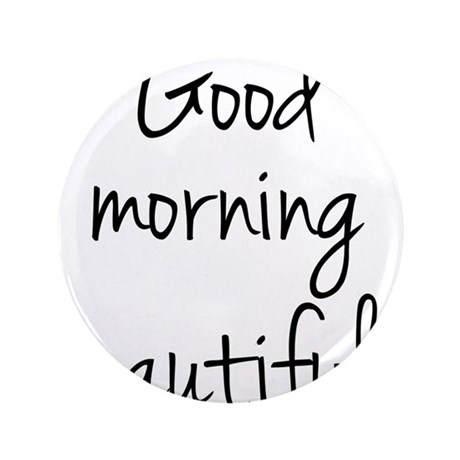 "Good morning beautiful 3.5"" Button"