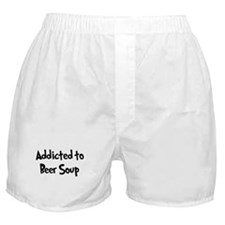Addicted to Beer Soup Boxer Shorts