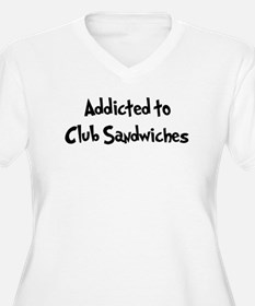 Addicted to Club Sandwiches T-Shirt