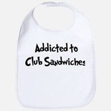 Addicted to Club Sandwiches Bib