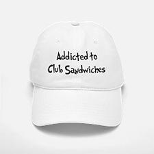 Addicted to Club Sandwiches Baseball Baseball Cap