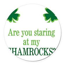 Staring at my Shamrocks? Round Car Magnet