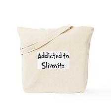 Addicted to Slivovitz Tote Bag