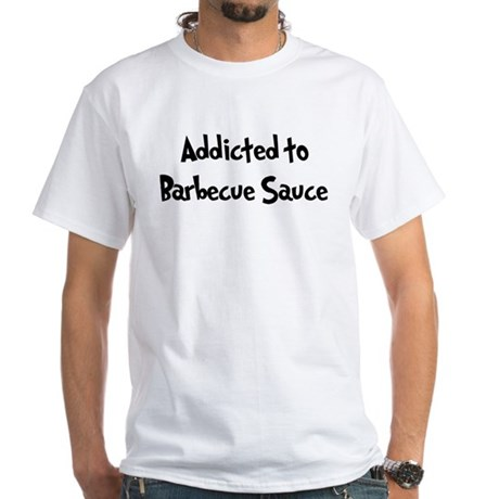 Addicted to Barbecue Sauce White T-Shirt