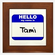 hello my name is tami  Framed Tile