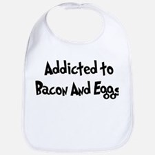 Addicted to Bacon And Eggs Bib