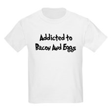 Addicted to Bacon And Eggs T-Shirt